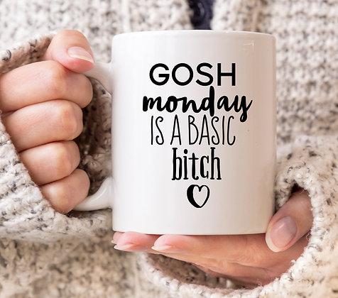 Gosh Monday Is a Basic Bitch Mug