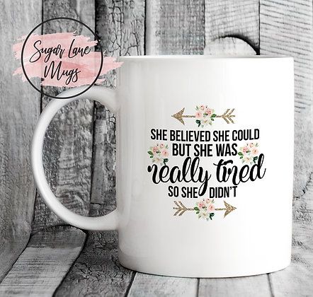 She Believed She Could But She Was Really Tired So She Didnt Floral Mug
