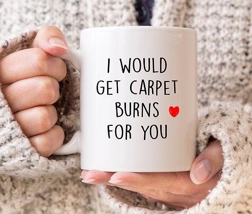 I Would Get Carpet Burns for You Mug