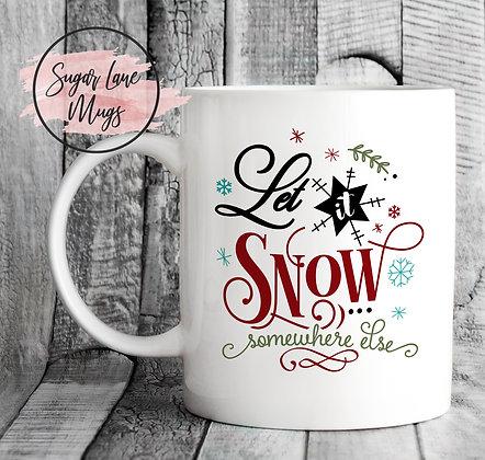 Let Snow Somewhere Else Christmas Mug