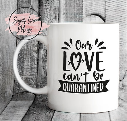 Our Love Can't Be Quarantined Mug
