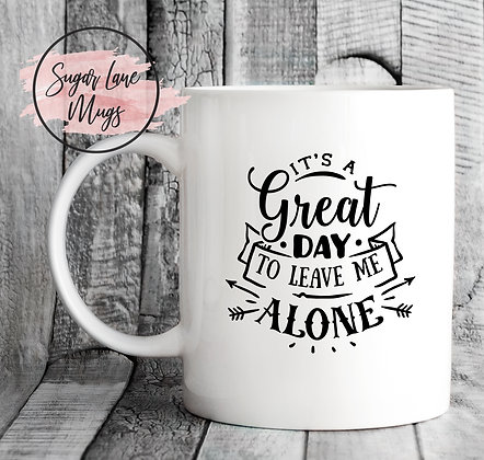 Its a Great Day to Leave me Alone Mug