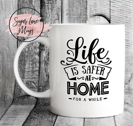 Life is Safer at Home for a While NHS Mug