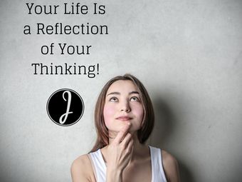 Your Life Is a Reflection of Your Thinking!