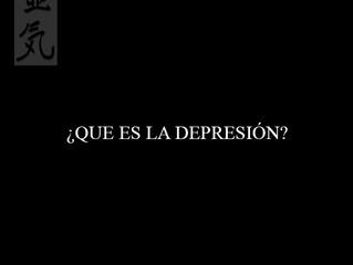 ¿QUE ES LA DEPRESIÓN?
