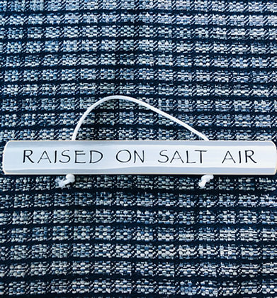 Raised on Salt Air Sign