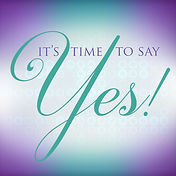 It's Time To Say Yes