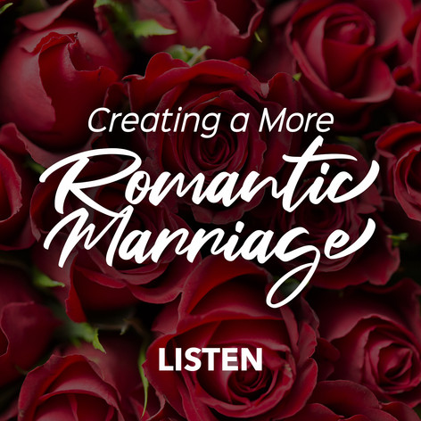Creating a More Romantic Marriage Podcast