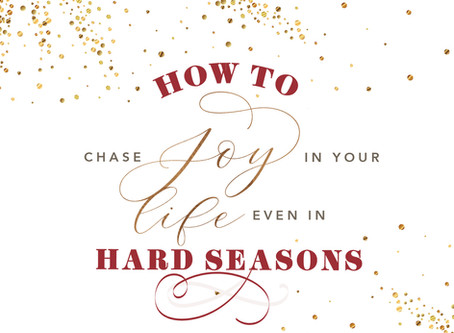 How to Chase Joy in Your Life Even in Hard Seasons