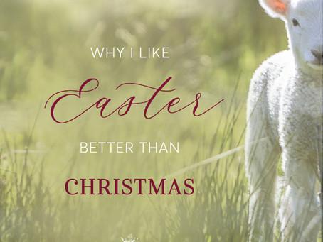 Why I Like Easter Better Than Christmas