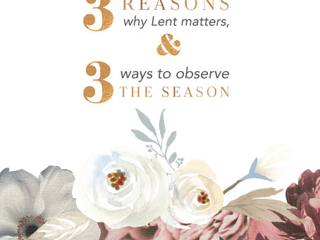 3 Reasons Why Lent Matters, and 3 Ways to Observe the Season