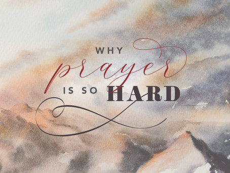 Why Prayer is So Hard