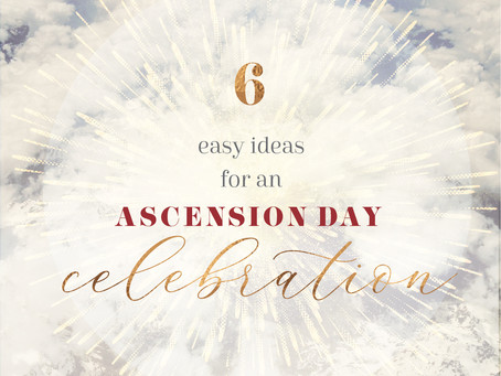 6 Easy Ideas for an Ascension Day Celebration