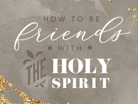 How Do I Become Friends with the Holy Spirit?