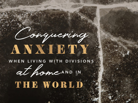 Conquering Anxiety When Living with Divisions at Home and in the World