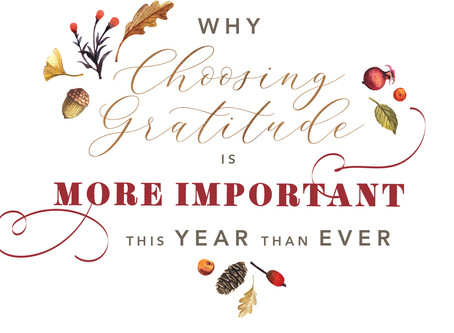 Why Choosing Gratitude Is More Important This Year than Ever