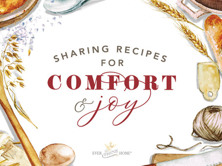 Sharing Recipes for Comfort & Joy