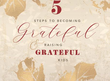 5 Steps to Becoming Grateful & Raising Grateful Kids