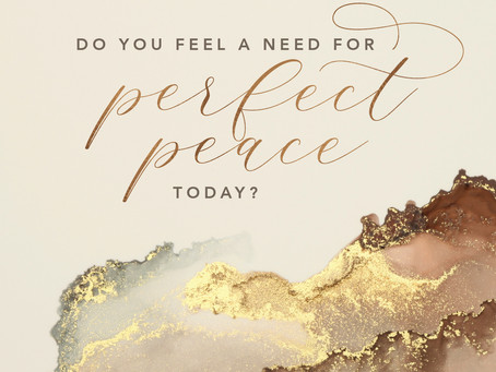 Do You Feel a Need for Perfect Peace Today?