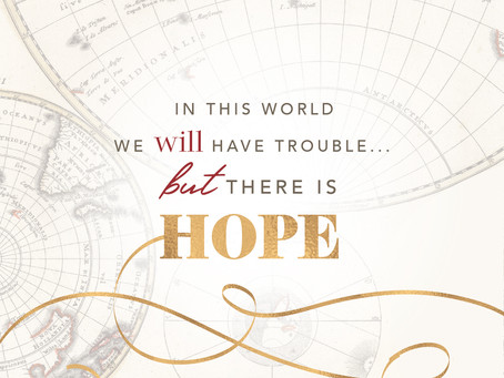 In This World We Will Have Trouble … but There is Hope