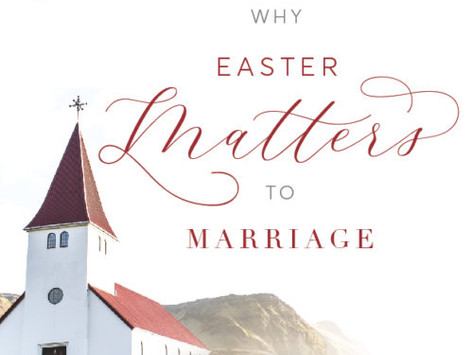 Why Easter Matters to Marriage