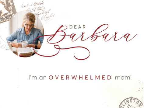 Dear Barbara: I'm an Overwhelmed Mom!
