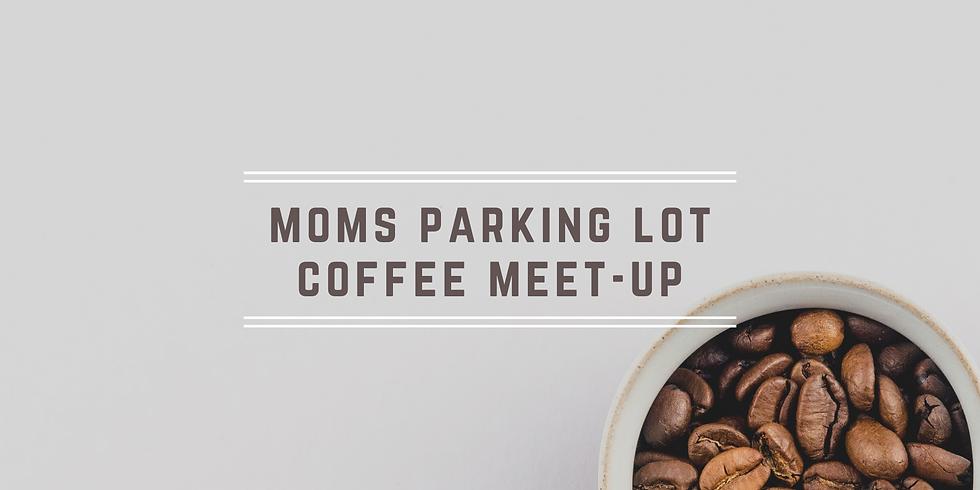 Moms Parking Lot Coffee Meet-up!