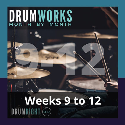 DrumWorks Weeks 9 to 12