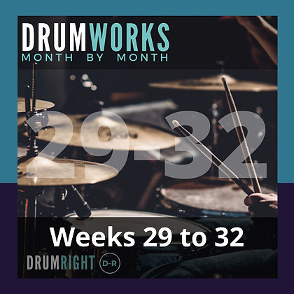 DrumWorks Weeks 29 to 32