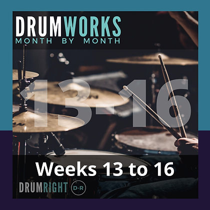 DrumWorks Weeks 13 to 16
