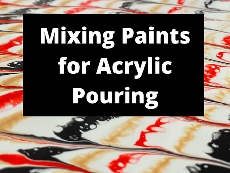Mixing Paints for Acrylic Pouring