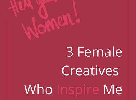 3 Female Creatives Who Inspire Me