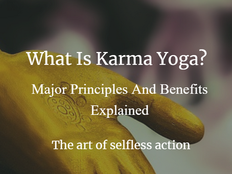 What Is Karma Yoga? Major Principles And Benefits Explained