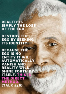 Reality is simply loss of Ego. Destroy the ego by seeking its identity. (Ramana Maharsi, Talk 146)