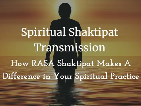 Spiritual Shaktipat Transmission: How RASA Shaktipat Makes A Difference in Your Spiritual Practice