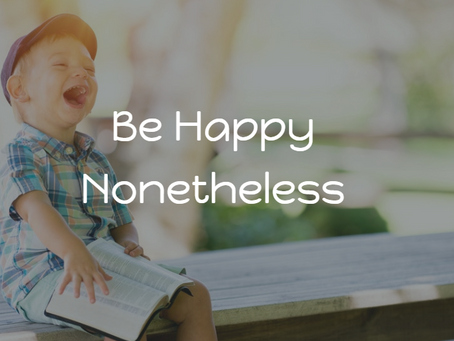 Be Happy Nonetheless: How To Escape The Perpetual Cycle of Seeking Happiness