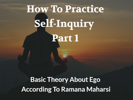 How To Practice Self-Inquiry (Part 1): The Basic Theory About Ego According To Ramana Maharsi