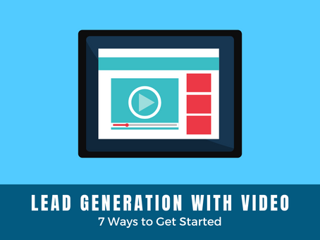 Lead Generation with Video: 7 Ways to Get Started