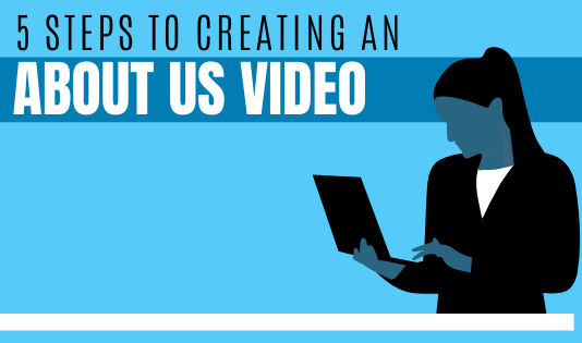 The 5 Steps to Creating an About Us Video