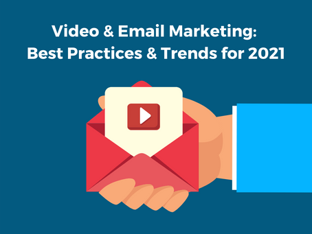 Video & Email Marketing: Best Practices and Trends for 2021