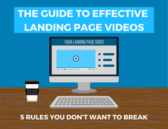 The Guide to Effective Landing Page Videos: 5 Rules you Don't Want to Break