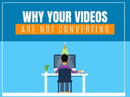 Why Your Videos are Not Converting