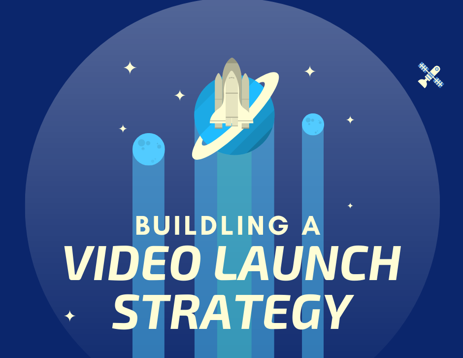 Building a Video Launch Strategy