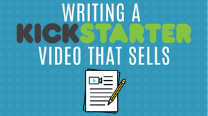 Steps to writing a successful kickstarter video script