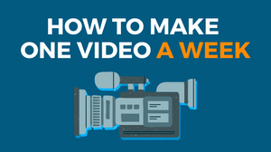 How to make one video a week