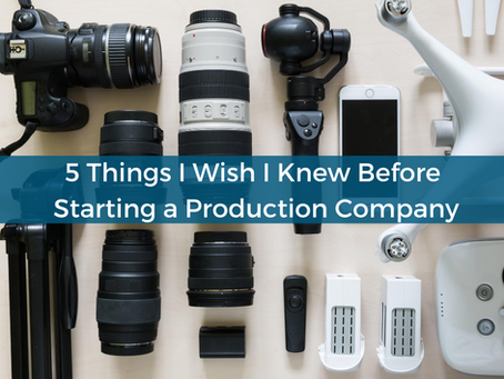 Starting a Video Production Company : 5 Things I Wish I Knew