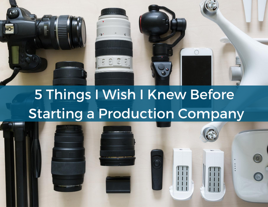 Starting a Video Production Company: 5 Things I Wish I Knew