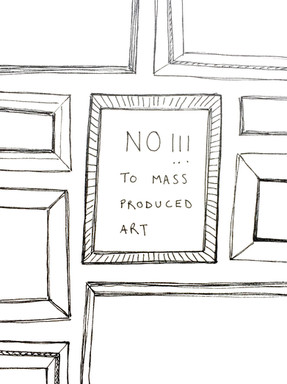 NO!!! TO MASS PRODUCED ART