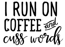 I run on coffee and cuss words