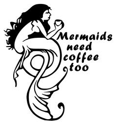 Mermaids need coffee too